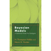 Bayesian Models - A Statistical Primer for Ecologists (Hobbs N. Thompson)(Cartonat) (9780691159287)