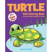 Turtle Kids Coloring Book +fun Facts about Tortoises & Turtles: Children Activity Book for Boys & Girls Age 3-8, with 30 Super Fun Coloring Pages of T, Paperback/Jackie D. Fluffy