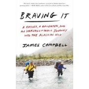 Braving It: A Father, a Daughter, and an Unforgettable Journey Into the Alaskan Wild, Paperback
