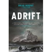 Adrift: A True Story of Tragedy on the Icy Atlantic and the One Who Lived to Tell about It, Hardcover