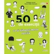 50 exercitii ca sa gandesti mereu pozitiv - Philippe Auriol Marie-Odi