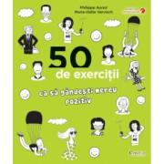 50 exercitii ca sa gandesti mereu pozitiv - Philippe Auriol Marie-Odile Vervisch