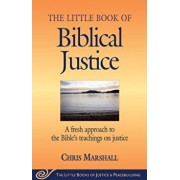 The Little Book of Biblical Justice: A Fresh Approach to the Bible's Teachings on Justice, Paperback/Chris Marshall