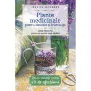 Plante medicinale pentru sanatate si frumusete. Ghid practic pentru un mod de viata sanatos