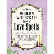 The Modern Witchcraft Book of Love Spells: Your Complete Guide to Attracting Passion, Love, and Romance, Hardcover/Skye Alexander