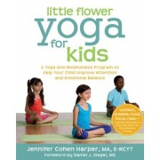 Little Flower Yoga for Kids: A Yoga and Mindfulness Program to Help Your Child Improve Attention and Emotional Balance, Paperback