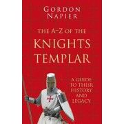 A-Z of the Knights Templar: Classic Histories Series. A Guide to Their History and Legacy, Paperback/Gordon Napier