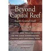 Beyond Capital Reef: South-Central Utah: A Hiking and Touring Guide to the Area Surrounding Capitol Reef National Park, Paperback/Rick Stinchfield