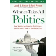 Winner-Take-All Politics: How Washington Made the Rich Richer--And Turned Its Back on the Middle Class, Paperback