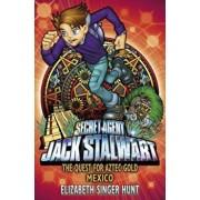 Jack Stalwart: The Quest for Aztec Gold, Paperback/Elizabeth Singer Hunt