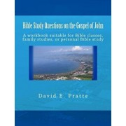 Bible Study Questions on the Gospel of John: A Workbook Suitable for Bible Classes, Family Studies, or Personal Bible Study, Paperback/David E. Pratte