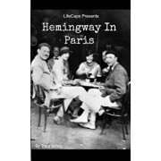 Hemingway in Paris: A Biography of Ernest Hemingway's Formative Paris Years, Paperback/Paul Brody