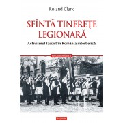 Sfanta tinerete legionara. Activismul fascist in Romania interbelica (eBook)
