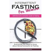 Intermittent Fasting for Women: Definitive and Complete Guide to Fasting, Everything You Need to Know About Being Successful at Fasting, Paperback/Rachele Parkesson