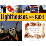 Lighthouses for Kids - History, Science, and Lore with 21 Activities (House Katherine L.)(Paperback) (9781556527203)