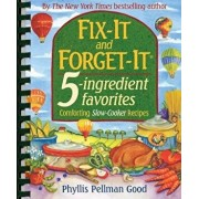 Fix-It and Forget-It 5-Ingredient Favorites: Comforting Slow-Cooker Recipes, Paperback/Phyllis Good