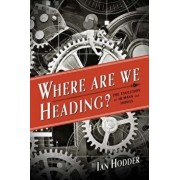 Where Are We Heading?: The Evolution of Humans and Things, Hardcover/Ian Hodder