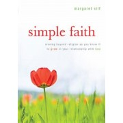 Simple Faith: Moving Beyond Religion as You Know It to Grow in Your Relationship with God, Paperback