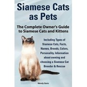 Siamese Cats as Pets. Complete Owner's Guide to Siamese Cats and Kittens. Including Types of Siamese Cats, Facts, Names, Breeds, Colors, Breeder & Res, Paperback/Wendy Davis