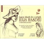 Lumea vazuta de o artista: Iulia Hasdeu/I.Oprisan