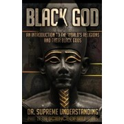 Black God: An Introduction to the World's Religions and Their Black Gods, Paperback/Supreme Understanding
