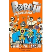 Robotii din familia mea - James Patterson si Chris Grabenstein