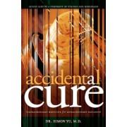 Accidental Cure: Extraordinary Medicine for Extraordinary Patients, Paperback