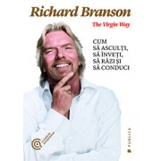 The Virgin Way. Cum sa asculti, sa inveti, sa razi si sa conduci/Richard Branson