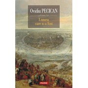 Lumea care n-a fost/Ovidiu Pecican