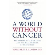A World Without Cancer: The Making of a New Cure and the Real Promise of Prevention, Paperback
