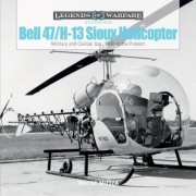 Bell 47/H-13 Sioux Helicopter: Military and Civilian Use, 1946 to the Present, Hardcover
