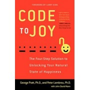 Code to Joy: The Four-Step Solution to Unlocking Your Natural State of Happiness, Paperback/George Pratt