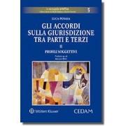 Gli accordi sulla giurisdizione tra parti e terzi - Volume II: Profili soggettivi, Penasa, Cedam, 2017, Libri, Diritto internazionale e comunitario