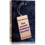 Zece povestiri multilateral dezvoltate - Catalin Mihuleac