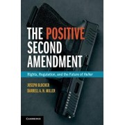 The Positive Second Amendment: Rights, Regulation, and the Future of Heller, Paperback/Joseph Blocher