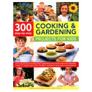 300 Step-by-Step Cooking & Gardening Projects for Kids - The Ultimate Book for Budding Gardeners and Super Chefs with Amazing Things to Grow and Cook (9781861477071)