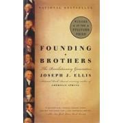 Founding Brothers: The Revolutionary Generation, Hardcover/Joseph J. Ellis