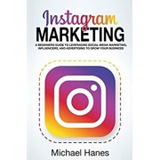 Instagram Marketing: A beginners guide to leveraging social media marketing, influencers, and advertising to grow your business!, Paperback/Michael Hanes
