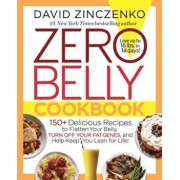 Zero Belly Cookbook: 150+ Delicious Recipes to Flatten Your Belly, Turn Off Your Fat Genes, and Help Keep You Lean for Life!, Hardcover/David Zinczenko