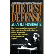 The Best Defense: The Courtroom Confrontations of America's Most Outspoken Lawyer of Last Resort-- The Lawyer Who Won the Claus Von Bulo, Paperback