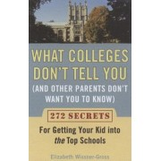 What Colleges Don't Tell You (and Other Parents Don't Want You to Know: 272 Secrets for Getting Your Kid Into the Top Schools, Paperback