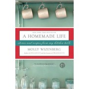 A Homemade Life: Stories and Recipes from My Kitchen Table, Paperback
