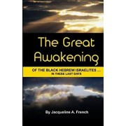 The Great Awakening of the Black Hebrew Israelites...in These Last Days, Paperback/Jacqueline a. French