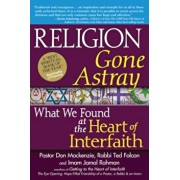 Religion Gone Astray: What We Found at the Heart of Interfaith, Paperback/Don MacKenzie