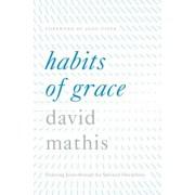 Habits of Grace: Enjoying Jesus Through the Spiritual Disciplines, Hardcover