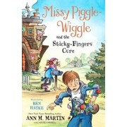 Missy Piggle-Wiggle and the Sticky-Fingers Cure, Paperback/Ann M. Martin