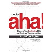 Get to aha!: Discover Your Positioning DNA and Dominate Your Competition, Hardcover/Andy Cunningham