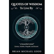 Self Help Books: Quotes of Wisdom to Live By: Quotes from a Genius, Autistic, Empath, and Savant, Paperback/Brian Michael Good