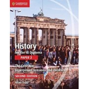 History for the Ib Diploma Paper 2 the Cold War:: Superpower Tensions and Rivalries, Paperback (2nd Ed.)/Allan Todd