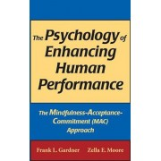 The Psychology of Enhancing Human Performance: The Mindfulness-Acceptance-Commitment (MAC) Approach, Hardcover/Frank L. Gardner